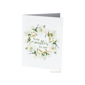 Floral You Matter to Me Greeting Card