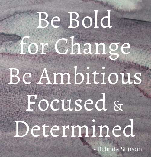 Be bold for change Be ambitious focused and determined by Belinda Stinson inspired by International Women's Day