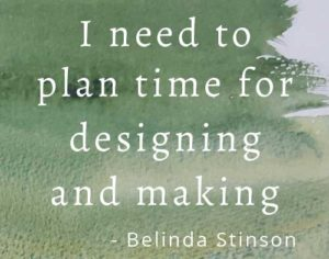I need to plan time for designing and making - quote by Belinda Stinson