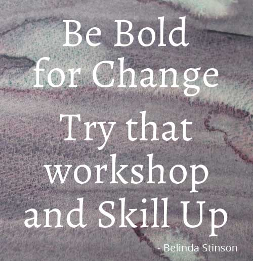 Try that workshop and skill up be bold for change and be the difference